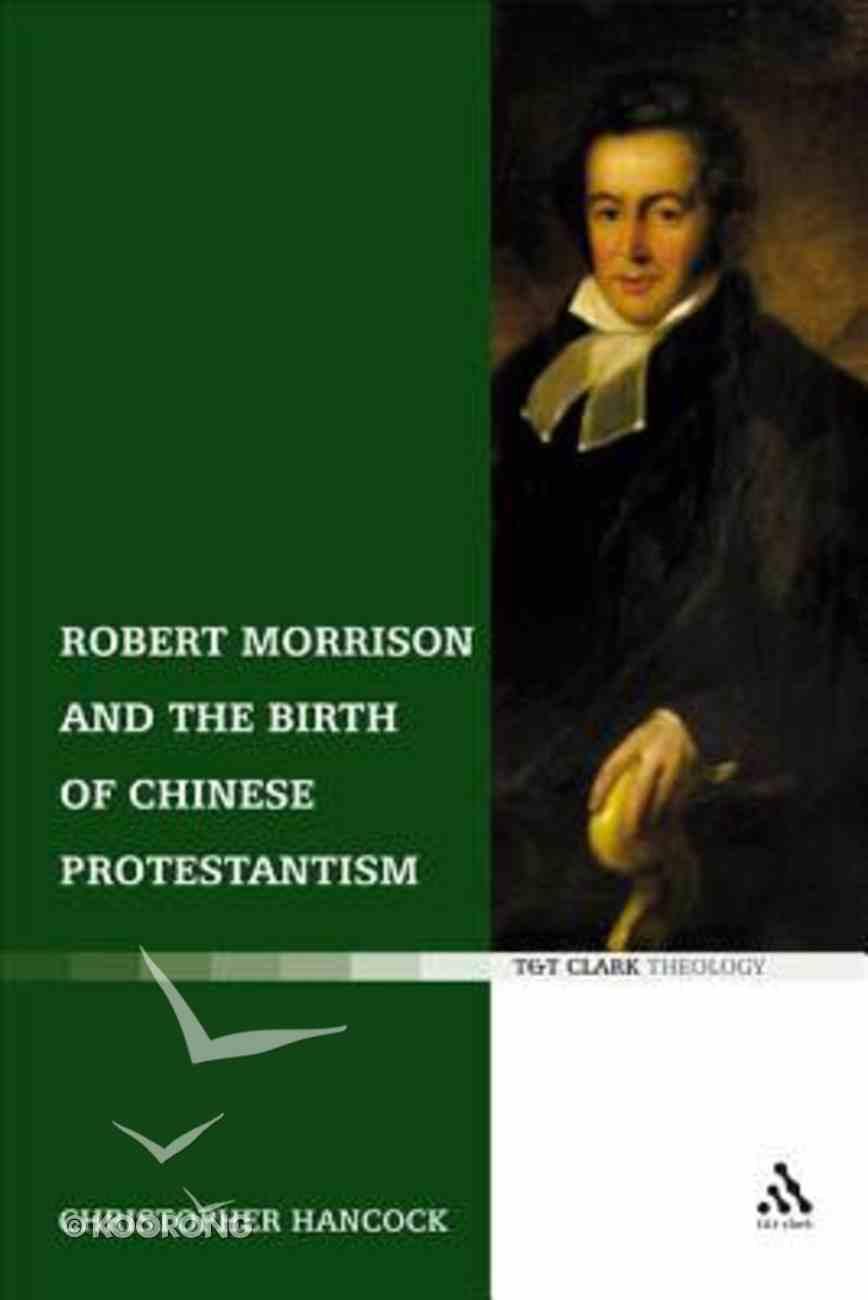 Robert Morrison and Birth of Chinese Protestantism Hardback