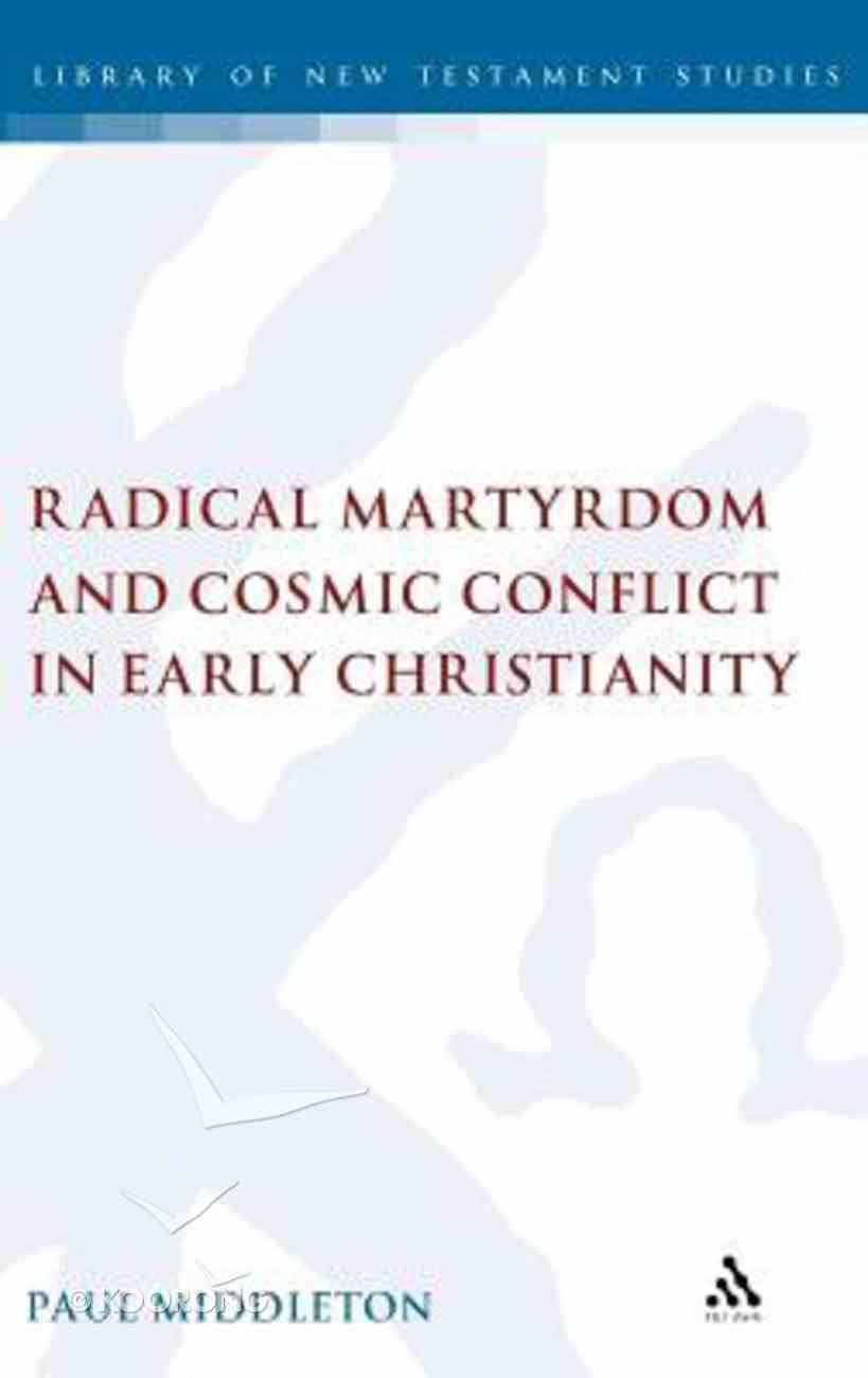 Radical Martyrdom and Cosmic Conflict in Early Christianity Hardback