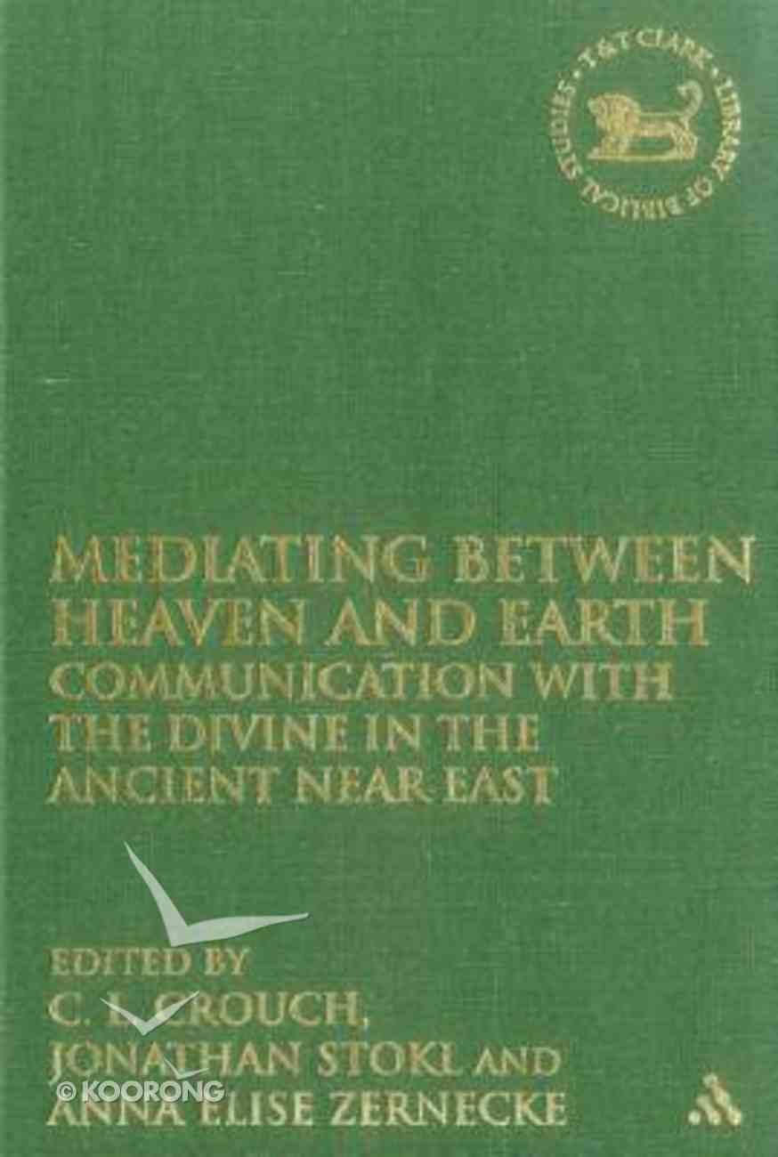Mediating Between Heaven and Earth (Library Of Hebrew Bible/old Testament Studies Series) Hardback