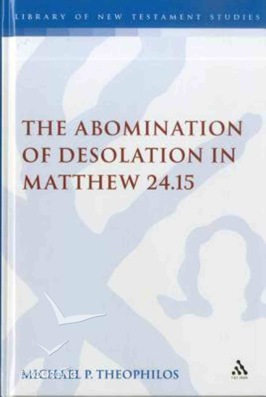 Abomination of Desolation in Matthew 24: 15 (Library Of New Testament Studies Series) Hardback