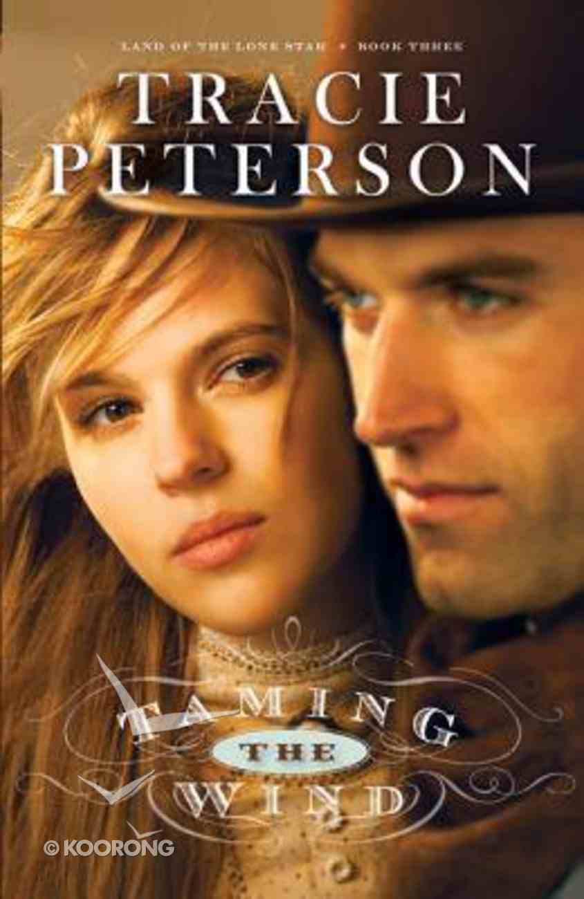 Taming the Wind (#03 in Land Of The Lone Star Series) Hardback