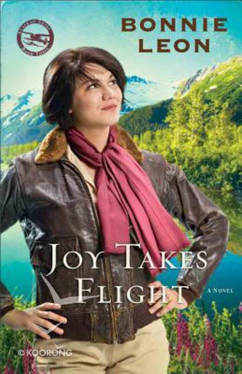 Joy Takes Flight (#03 in Alaskan Skies Series) Paperback