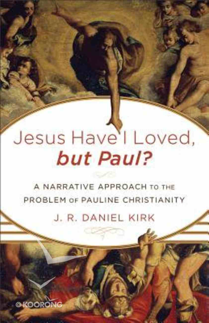 Jesus I Have Loved, But Paul?: A Narrative Approach to the Problem of Pauline Christianity Paperback