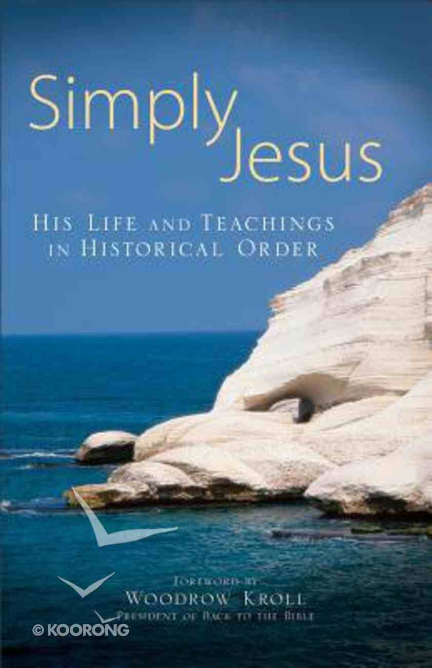 Simply Jesus: His Life and Teachings in Historical Order Paperback