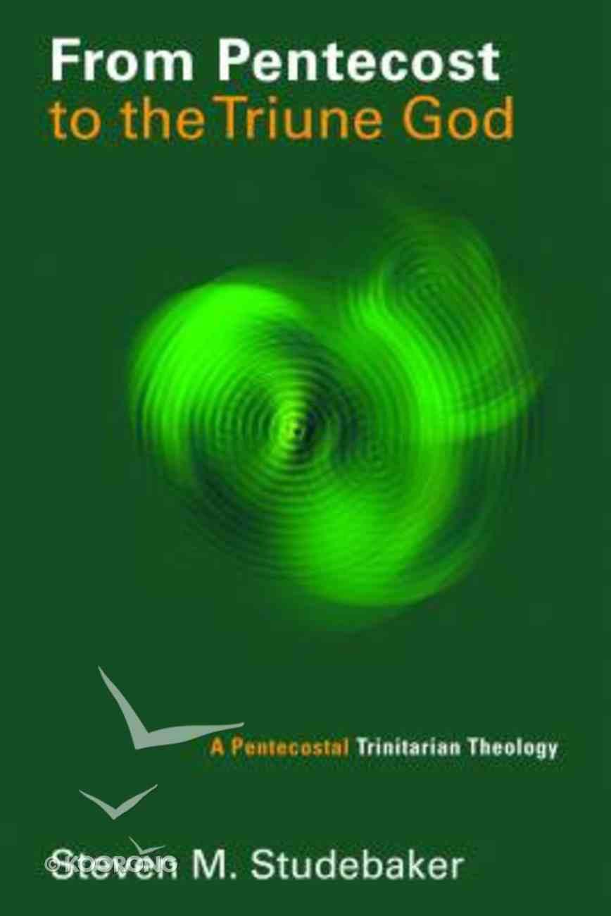 From Pentecost to the Triune God (Pentecostal Manifestos Series) Paperback