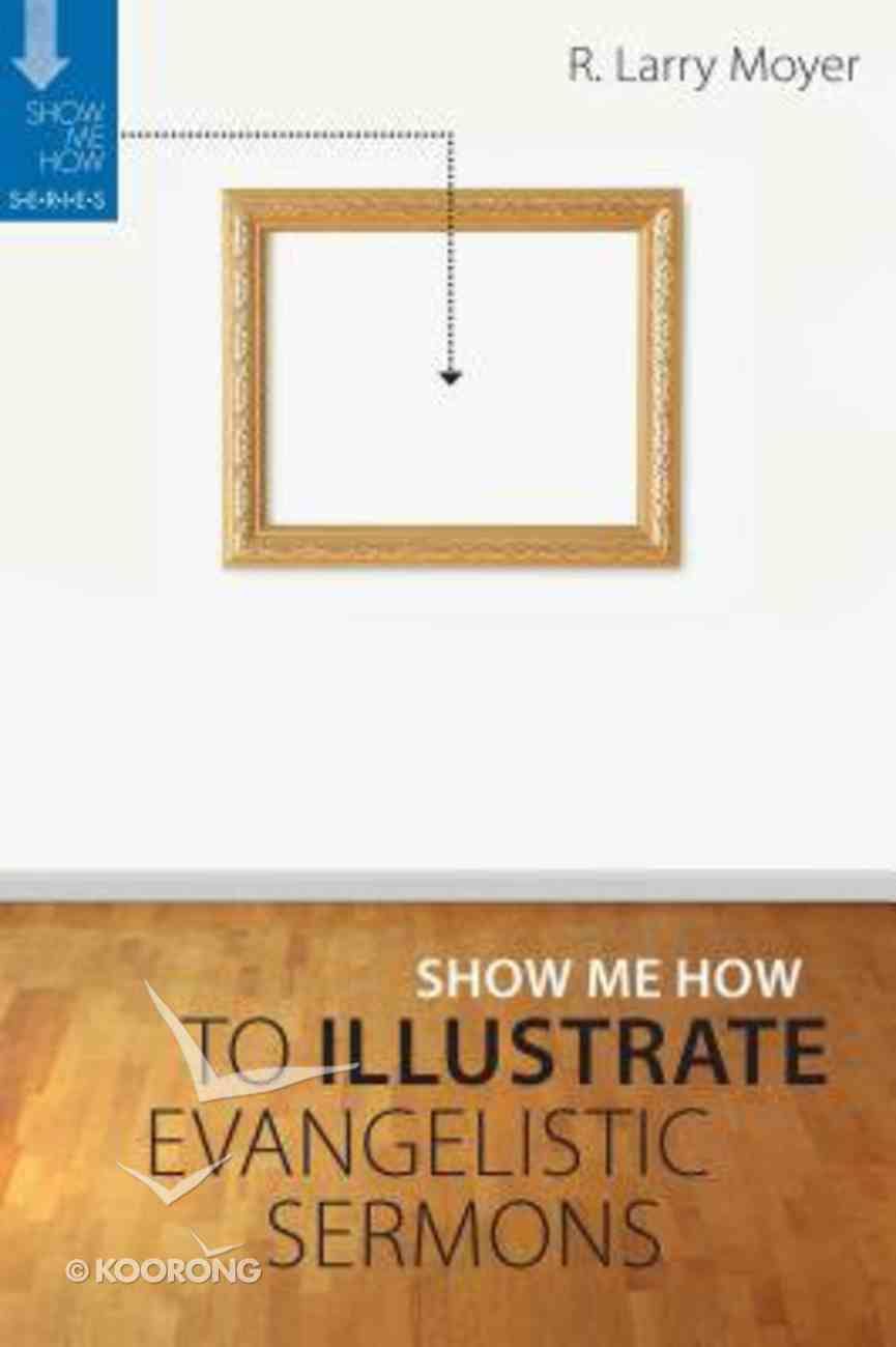 Illustrate Evangelistic Sermons (Show Me How To Series) Paperback