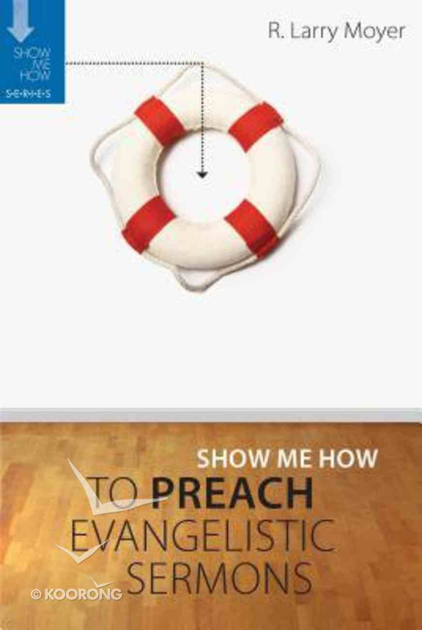Preach Evangelistic Sermons (Show Me How To Series) Paperback