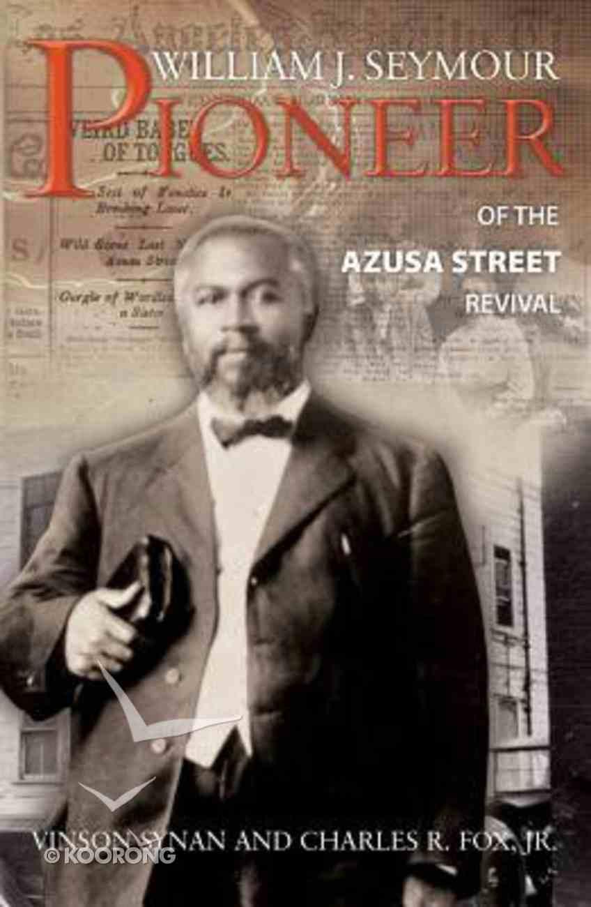 William J. Seymour-Pioneer of the Azusa Street Revival Paperback