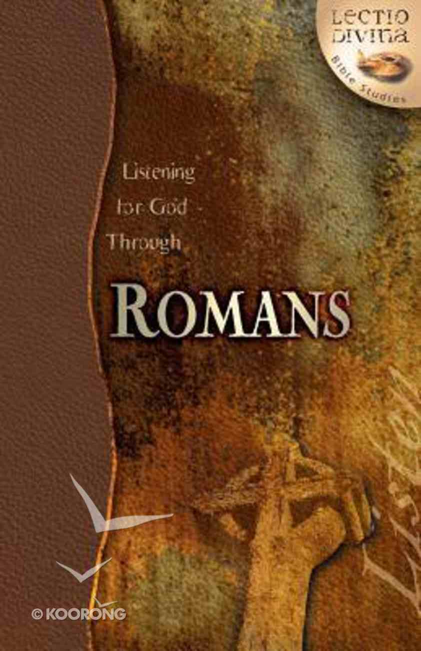 Listening For God Through Romans (Lectio Divina Bible Studies Series) Paperback