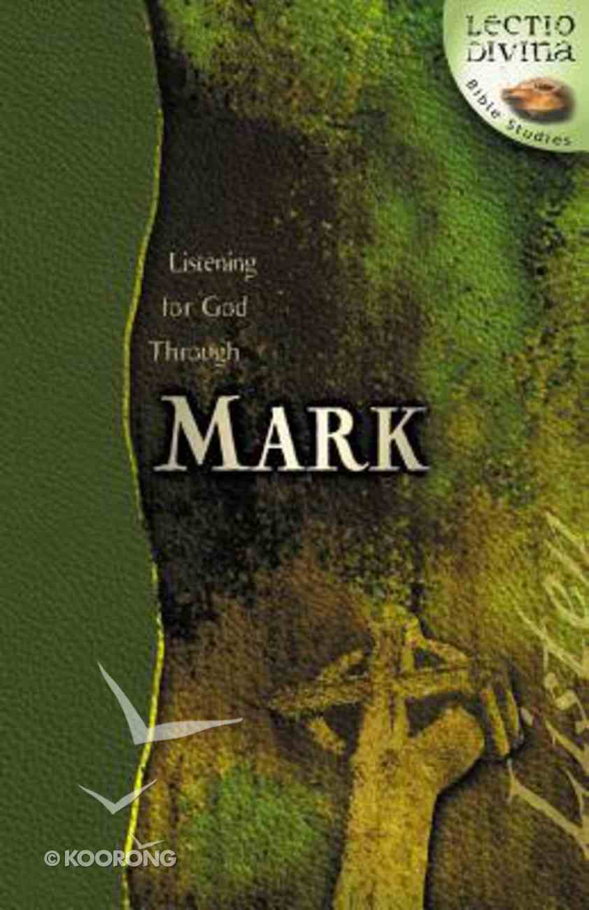 Listening For God Through Mark (Lectio Divina Bible Studies Series) Paperback