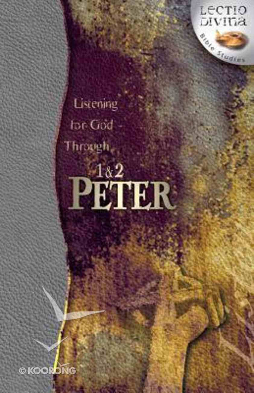 Listening For God Through 1 & 2 Peter (Lectio Divina Bible Studies Series) Paperback