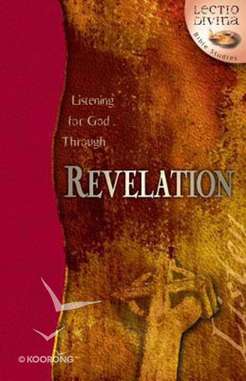 Listening For God Through Revelation (Lectio Divina Bible Studies Series) Paperback