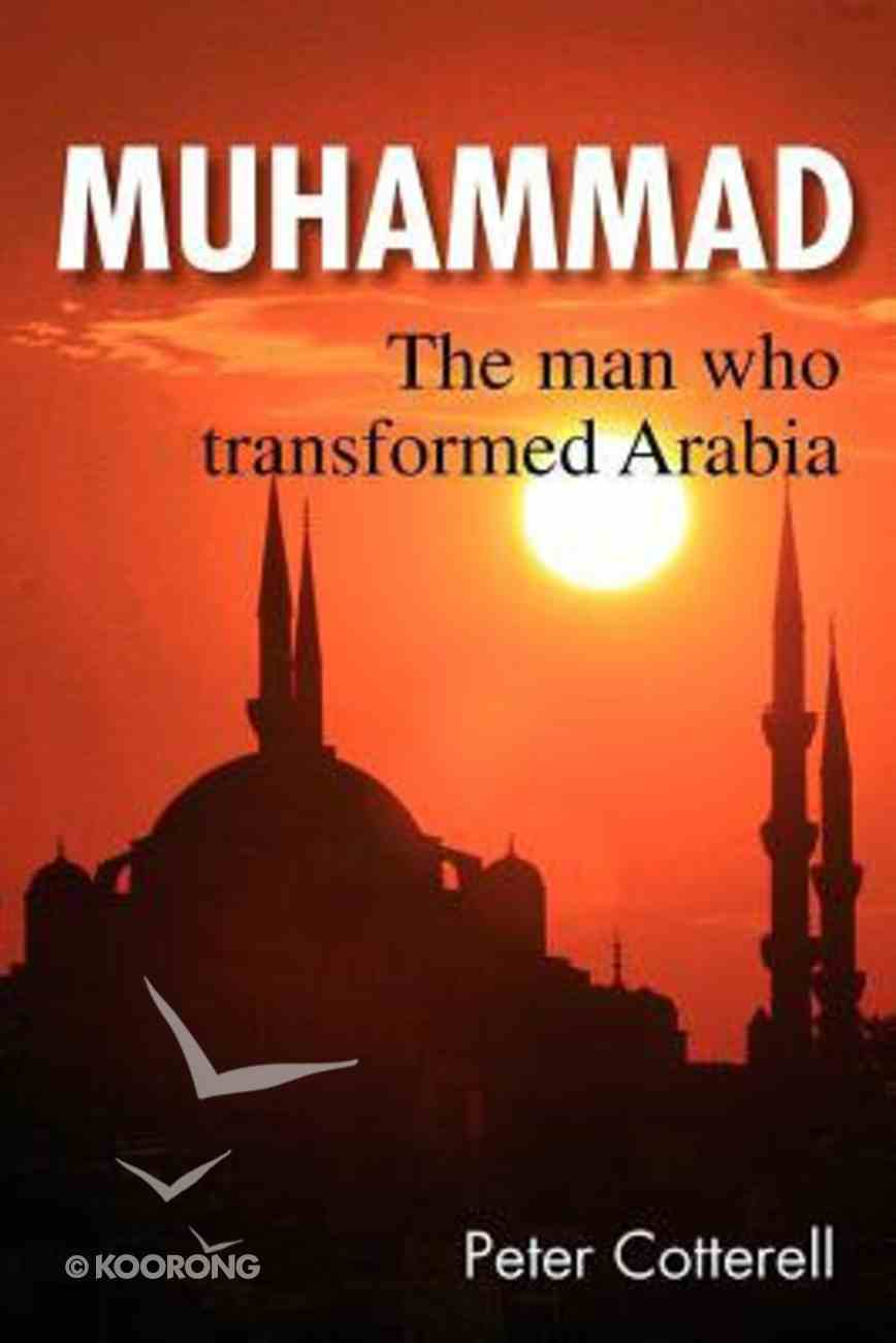 Muhammad: The Man Who Transformed Arabia Paperback