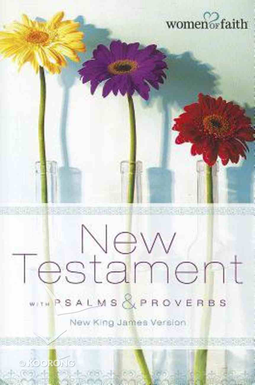 NKJV Women of Faith New Testament With Psalms and Proverbs Revised Paperback