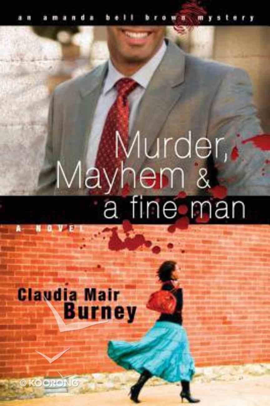 Murder, Mayhem & a Fine Man (#01 in Amanda Bell Brown Mystery Series) Paperback