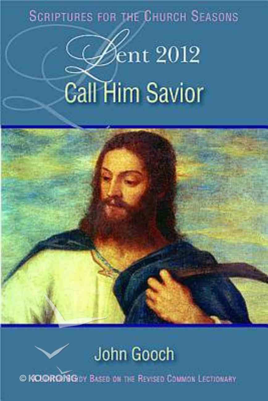 Lent 2012: Call Him Saviour (Leader's Guide) Paperback