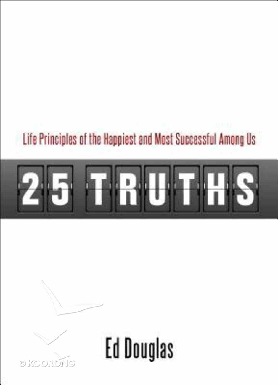 25 Truths: Life Principles of the Happiest and Most Successful Among Us Paperback