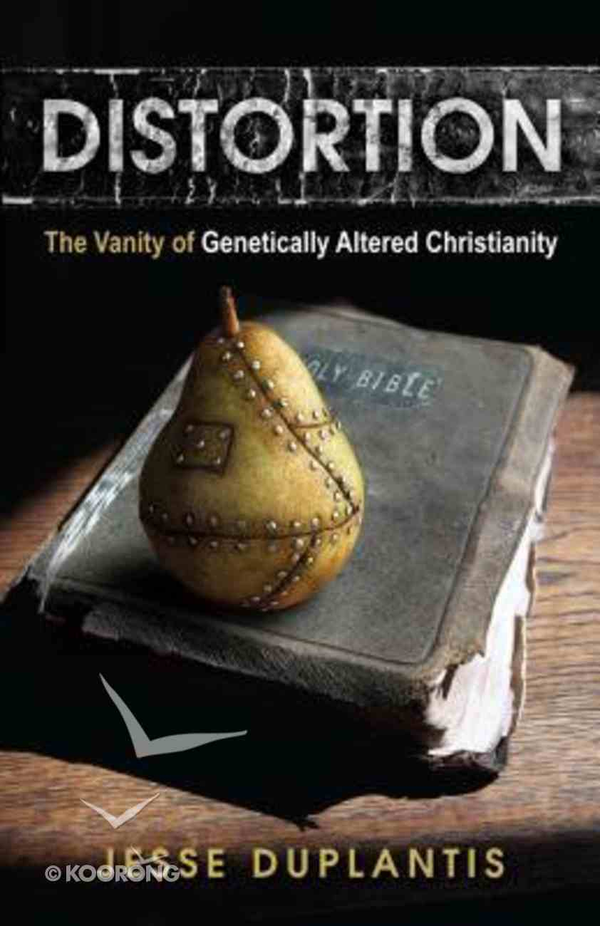 Distortion: The Vanilty of Genetically Altered Christianity Paperback
