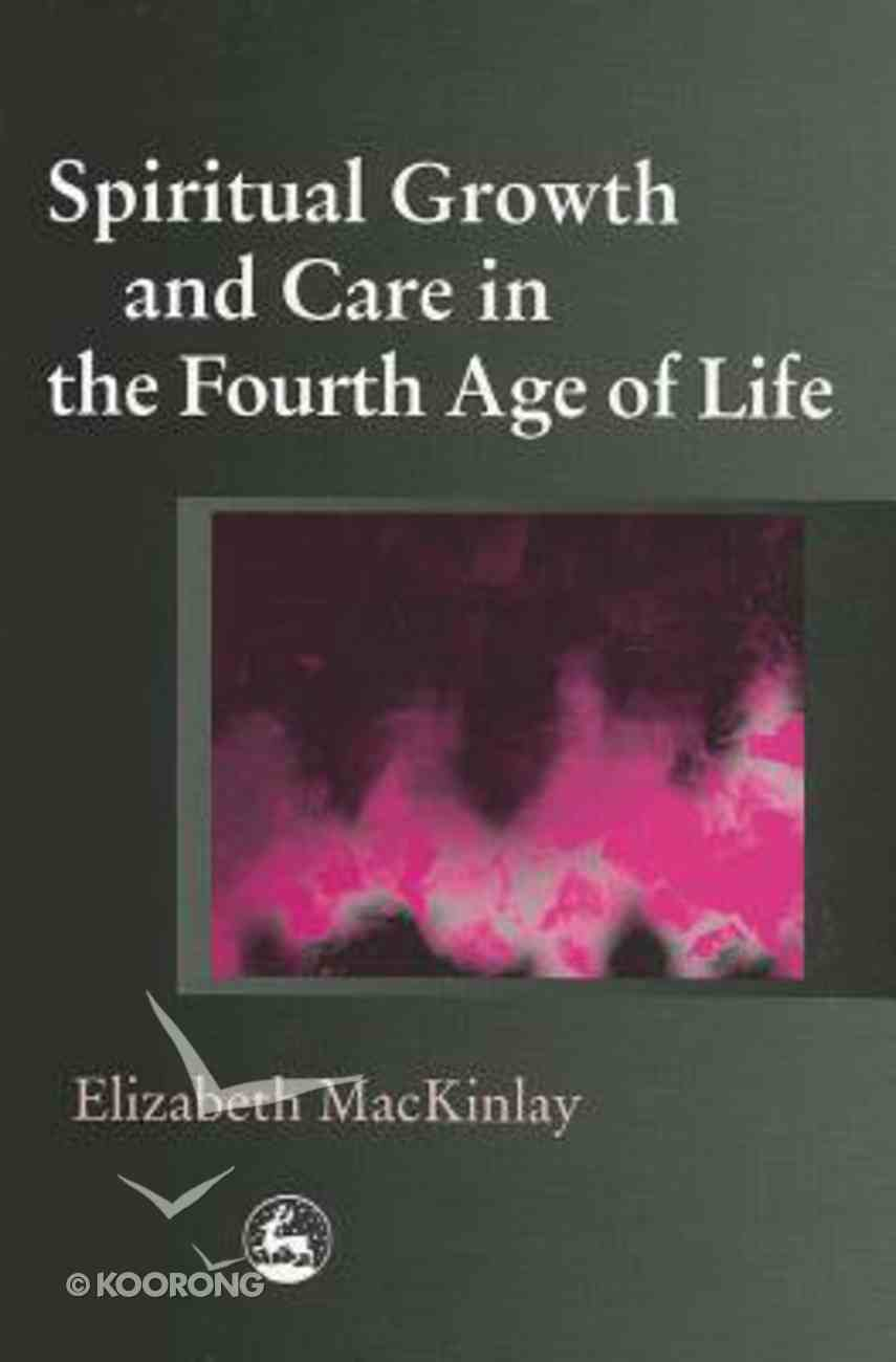 Spiritual Growth and Care in the Fourth Age of Life Paperback