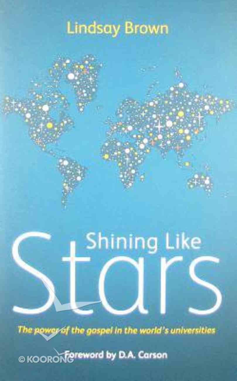 Shining Like Stars: The Power of the Gospel in the World Universities Paperback