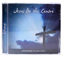 Album Image for Lifesongs #03: Jesus Be the Centre - DISC 1