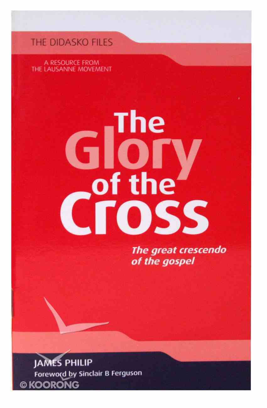 The Glory of the Cross (The Didasko Files Series) Paperback