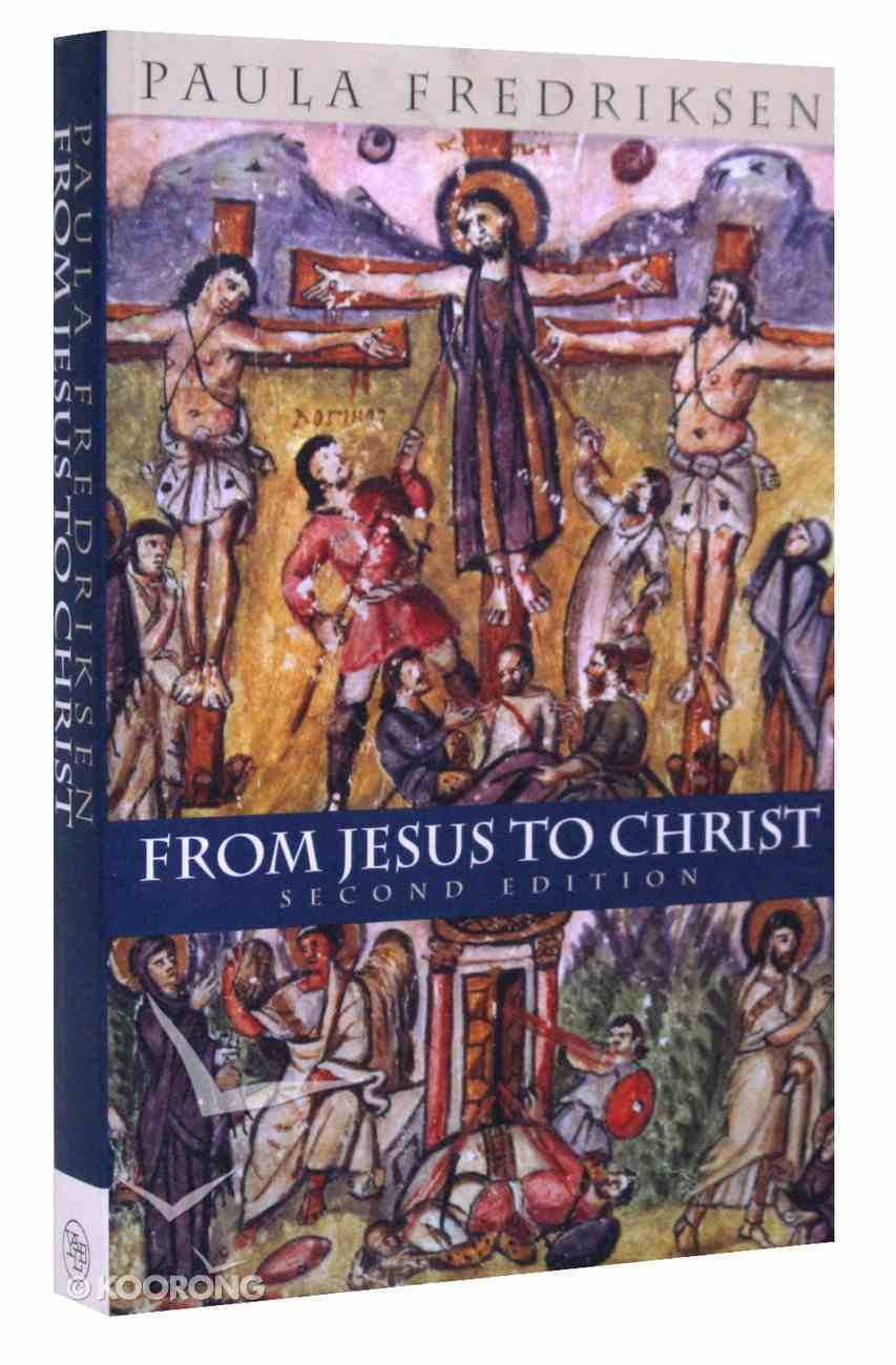 From Jesus to Christ: The Origins of the New Testament Images of Christ (2nd Edition) Paperback