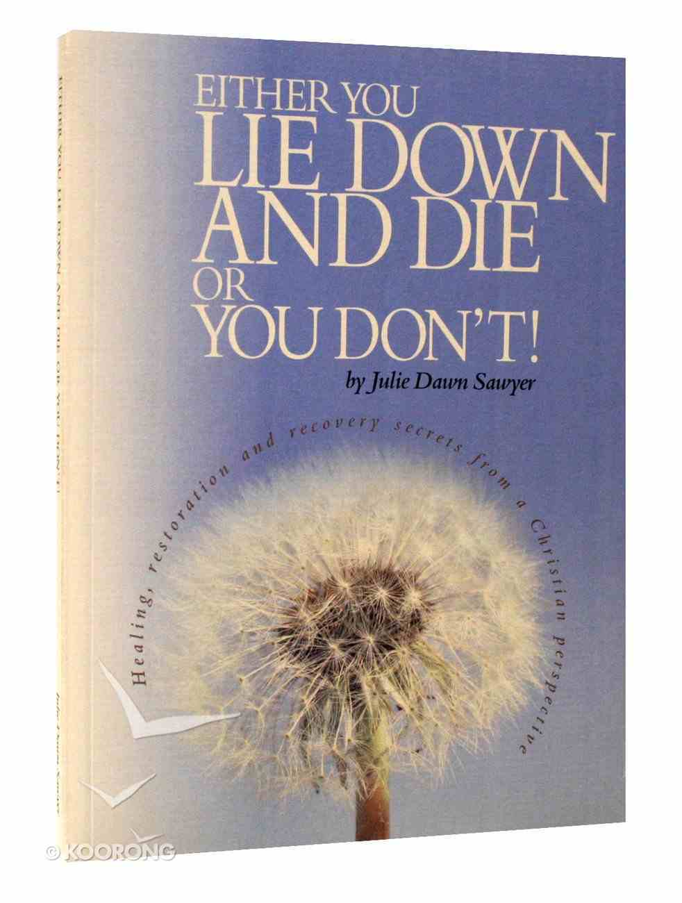 Either You Lie Down and Die Or You Don't! Paperback