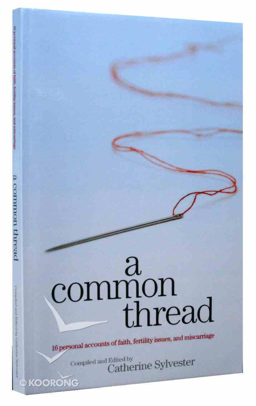 A Common Thread: 16 Personal Accounts of Faith, Fertility Issues and Miscarriage Paperback