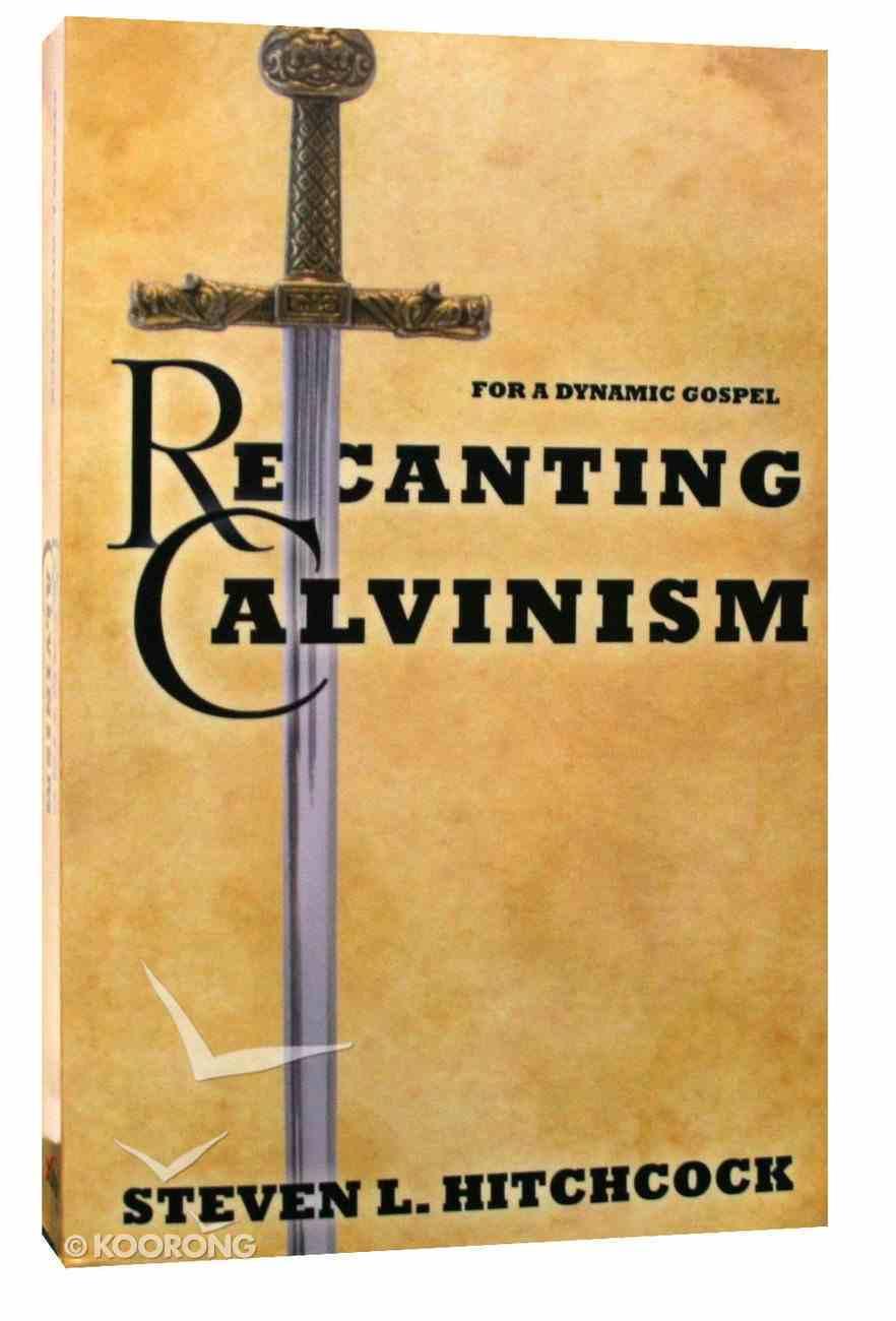 Recanting Calvinism Paperback