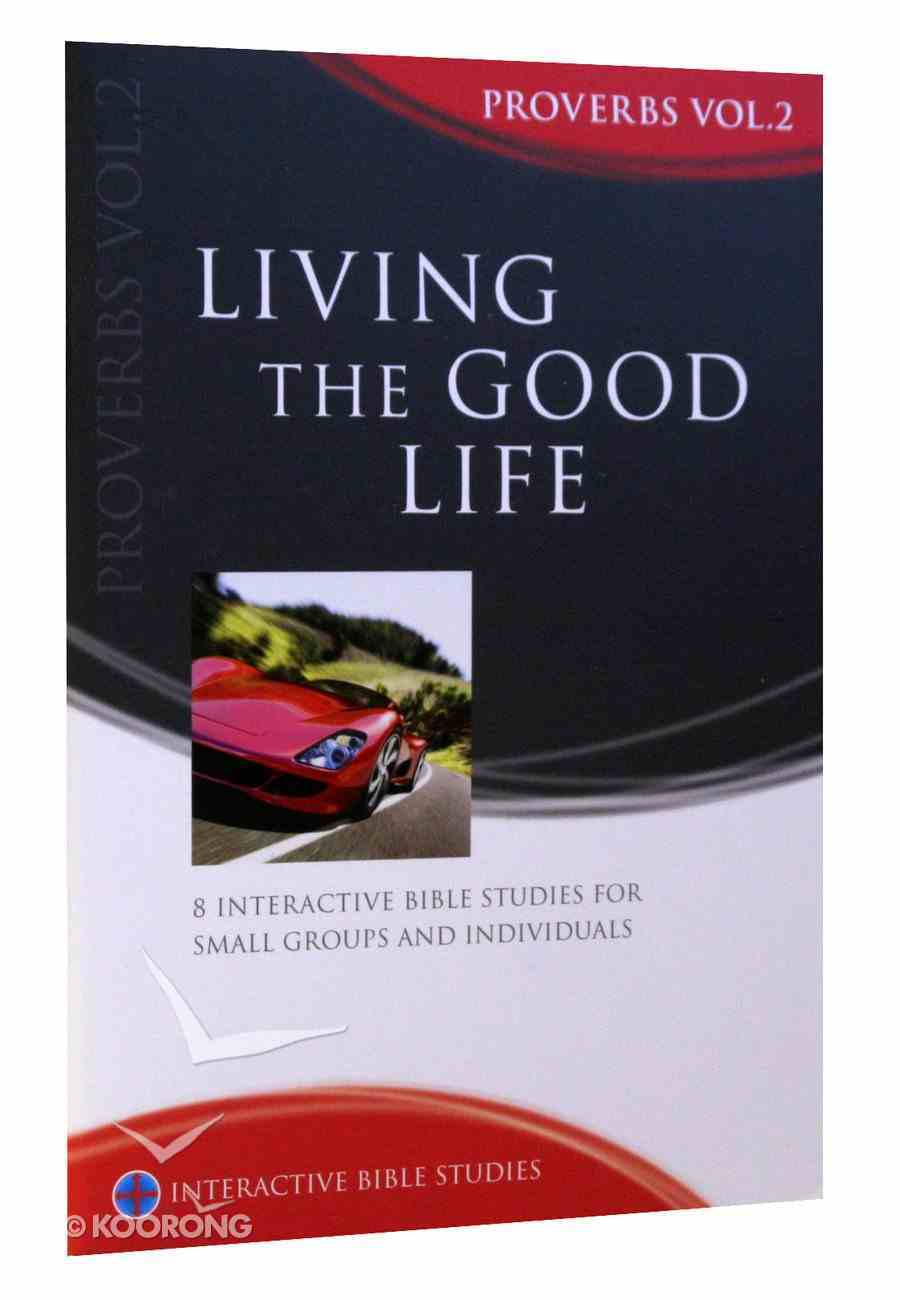 Living the Good Life (Proverbs Volume 2) (Interactive Bible Study Series) Paperback