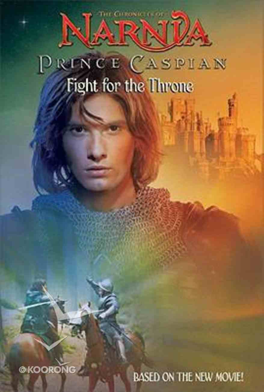 Fight For the Throne (Chronicles Of Narnia Prince Caspian Series) Paperback