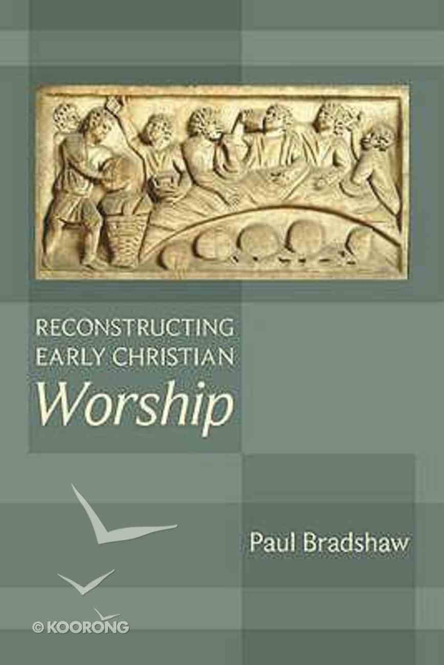 Reconstructing Early Christian Worship Paperback