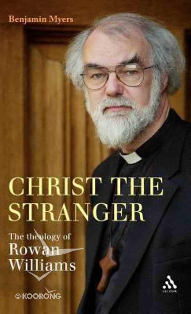 Christ the Stranger: The Theology of Rowan Williams Hardback