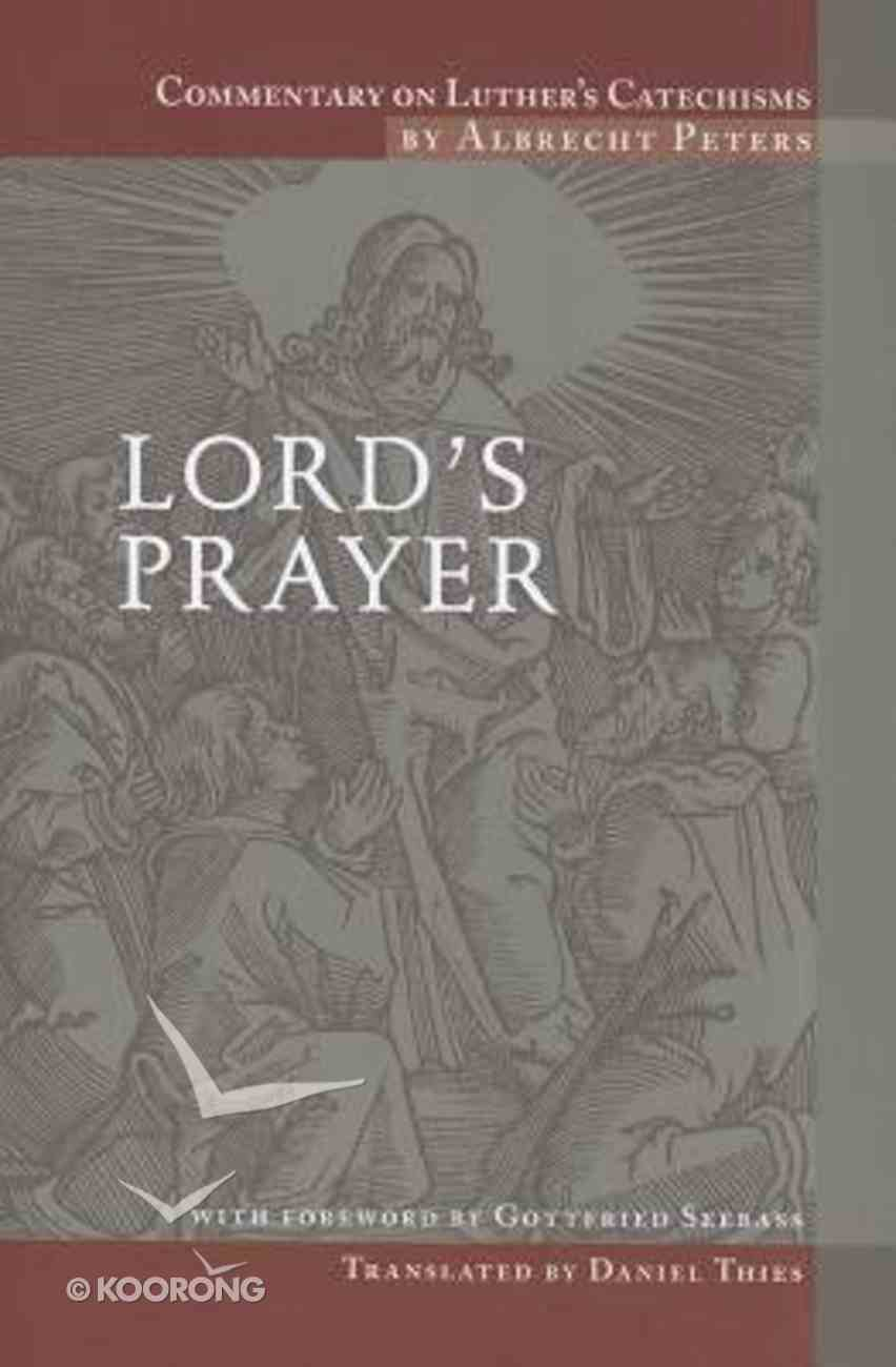 Lord's Prayer (#03 in Commentary On Luther's Catechisms Series) Paperback