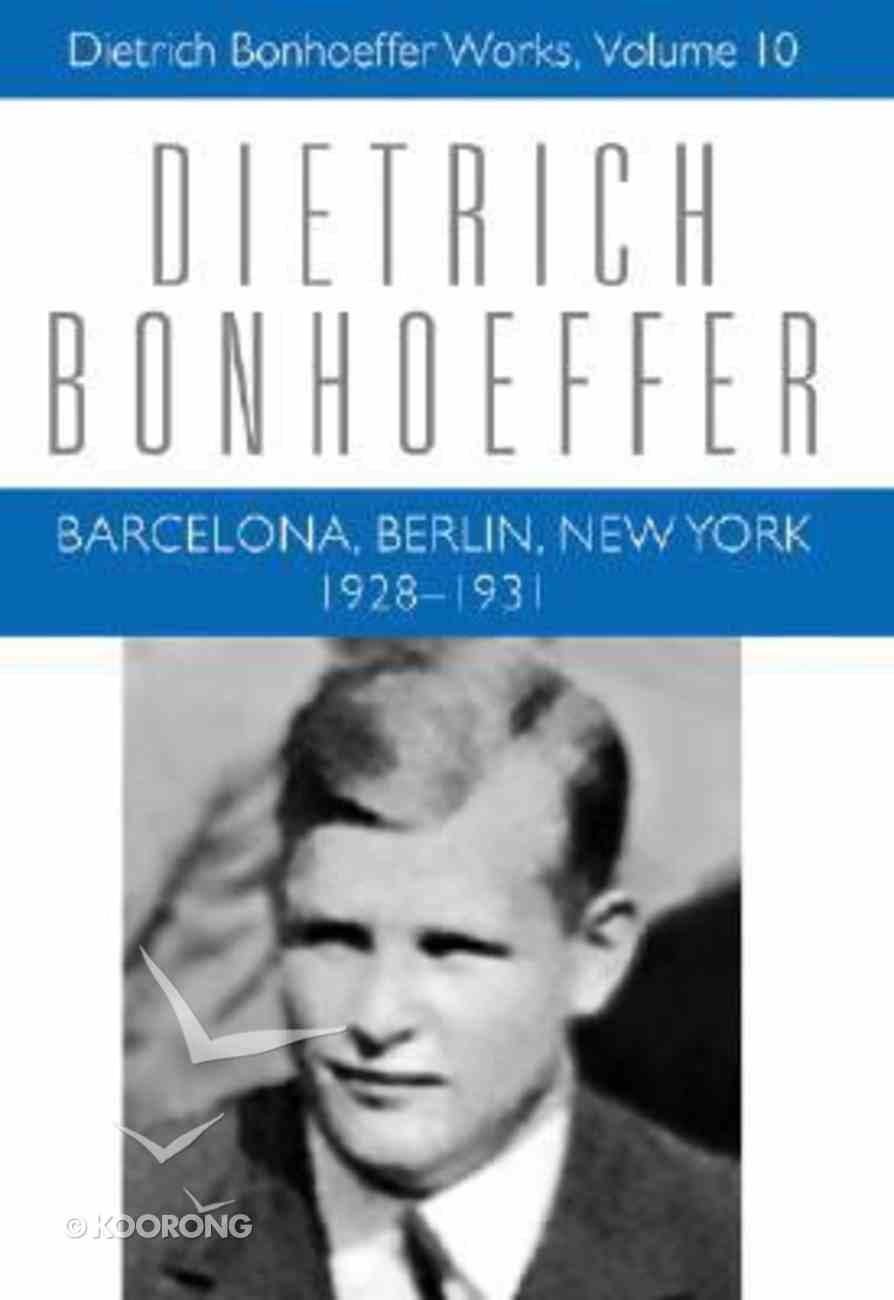 Barcelona Berlin New York 1928 (#10 in Dietrich Bonhoeffer Works Series) Hardback