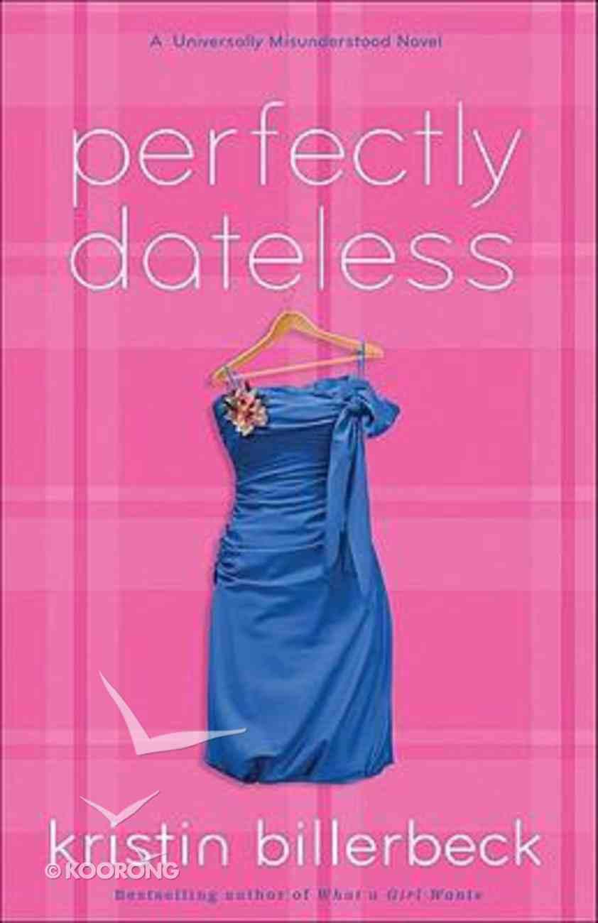 Perfectly Dateless (#01 in Universally Misunderstood Series) Paperback