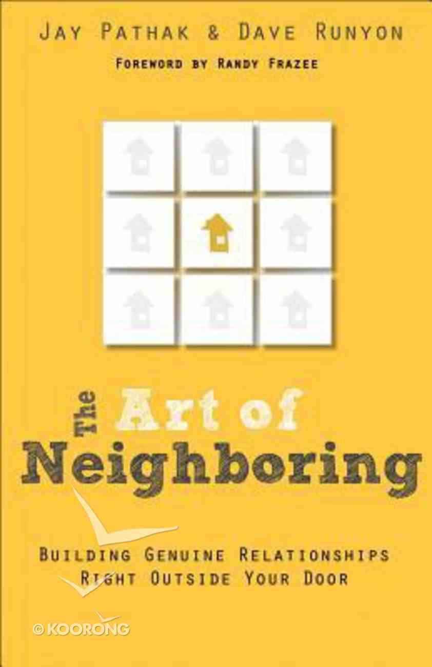The Art of Neighboring: Small Steps to Building Genuine Relationships Right Outside Your Door Paperback