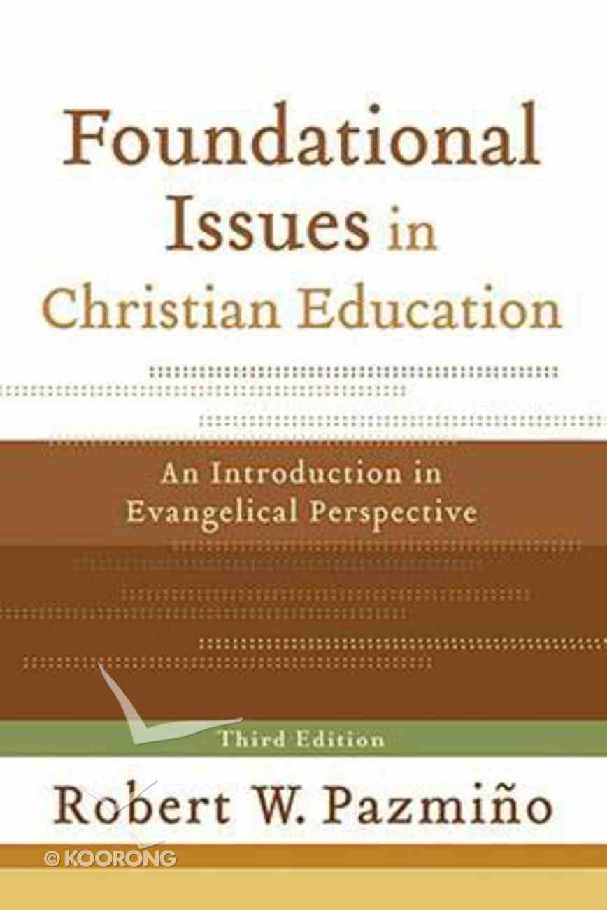 Foundational Issues in Christian Education (3rd Edition) Paperback