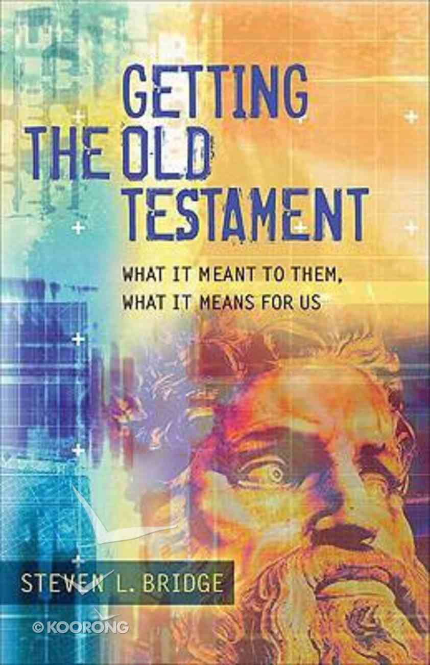 Getting the Old Testament: What It Meant to Them, What It Means For Us Paperback