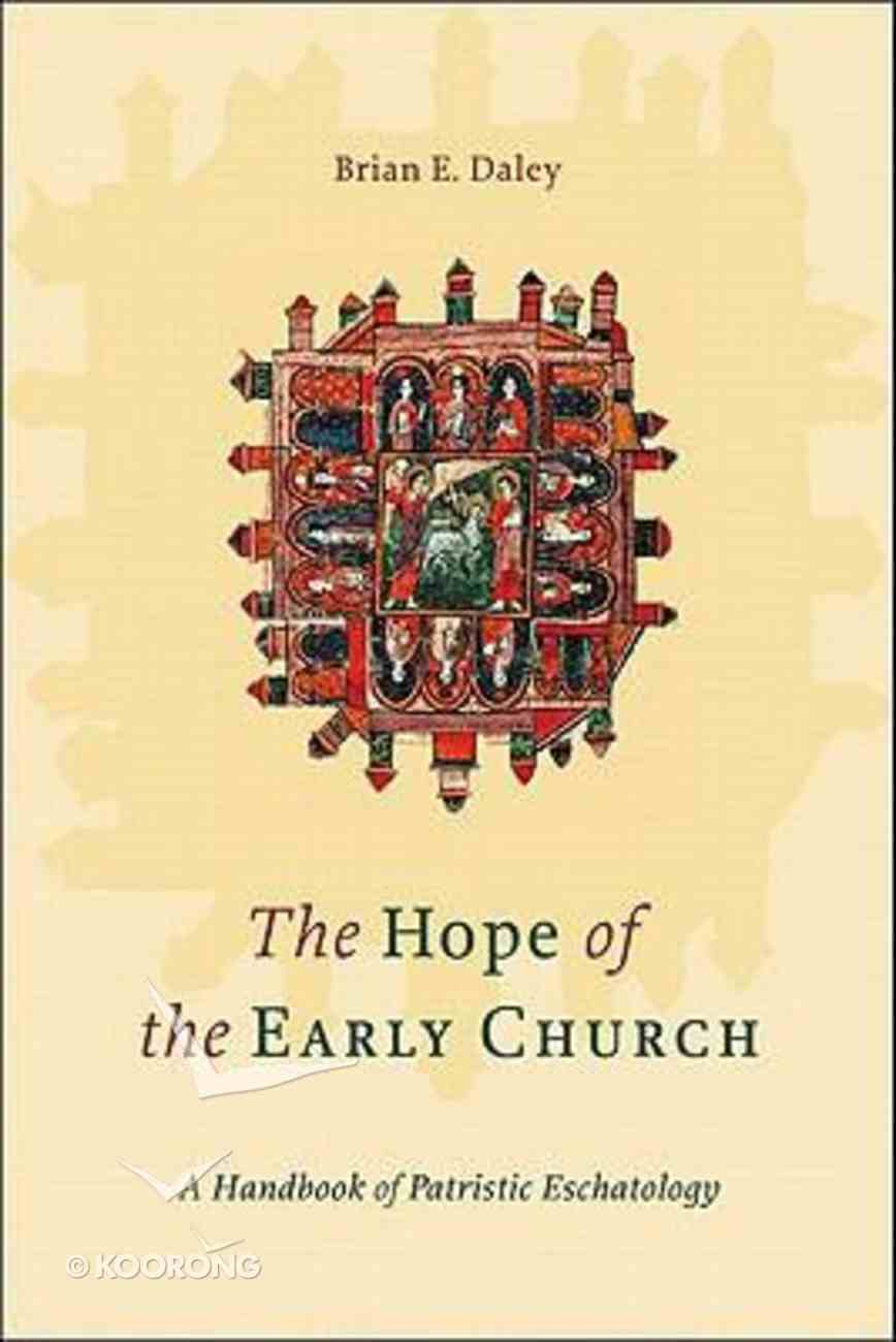 The Hope of the Early Church: A Handbook of Patristic Eschatology Paperback