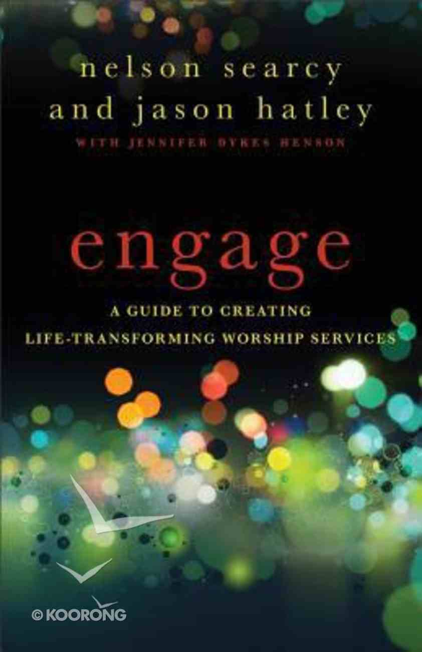 Engage: A Guide to Creating Life-Transforming Worship Services Paperback