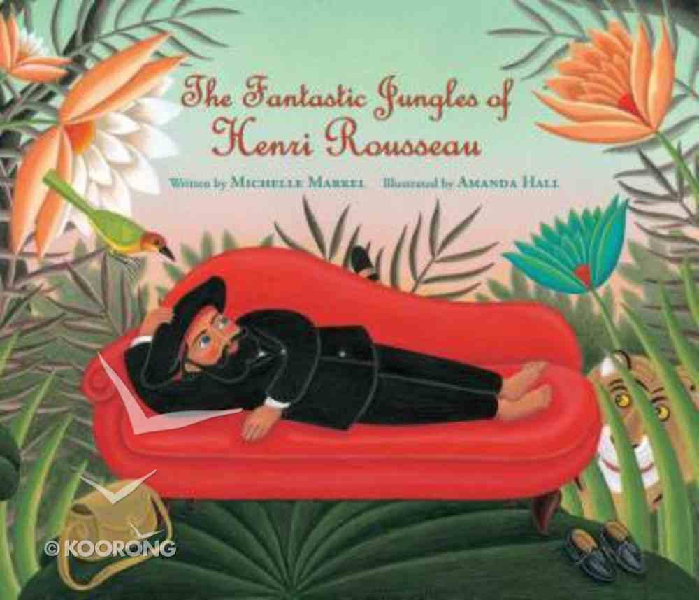 The Fantastic Jungles of Henri Rousseau Hardback