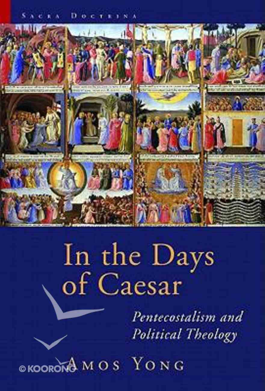 In the Days of Caesar: Pentecostalism and Political Theology (Sacra Doctrina: Christian Theology For A Post Modern Age Series) Paperback