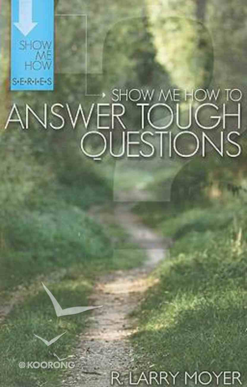 Answer Tough Questions (Show Me How To Series) Paperback