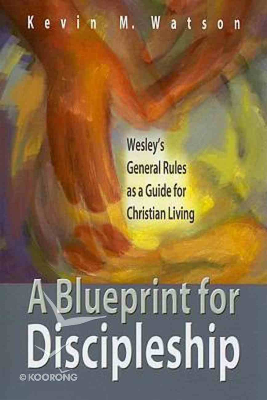 A Blueprint For Discipleship: Wesley's General Rules as a Guide For Christian Living Paperback