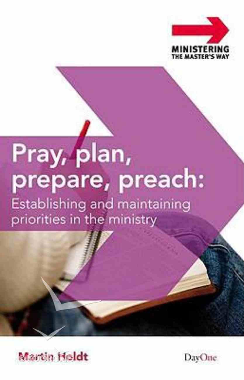 Pray, Plan, Prepare, Preach (Ministering The Master's Way Series) Paperback