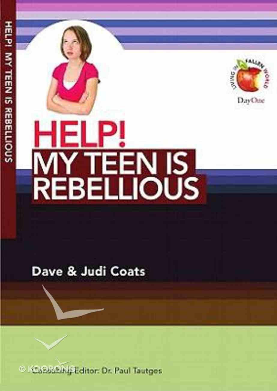 My Teen is Rebellious (Help! Series (Dayone)) Booklet