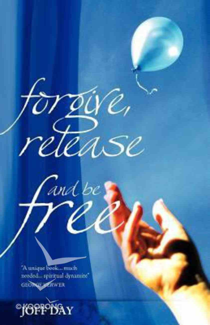 Forgive, Release and Be Free Paperback