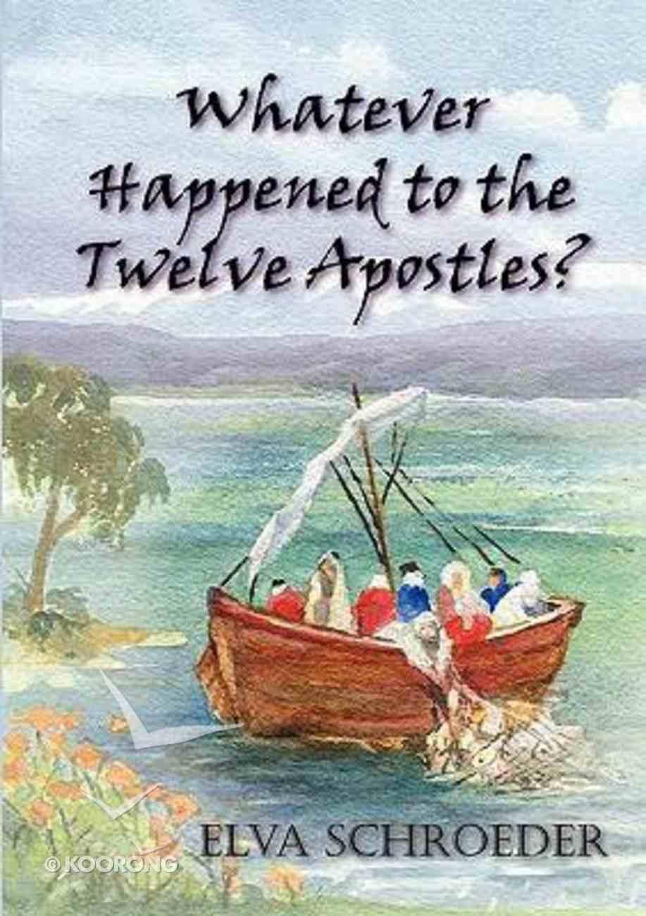 Whatever Happened to the Twelve Apostles? Paperback